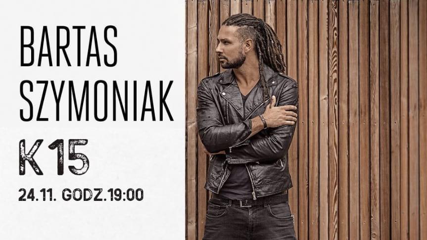 Bartas Szymoniak- koncert w K15
